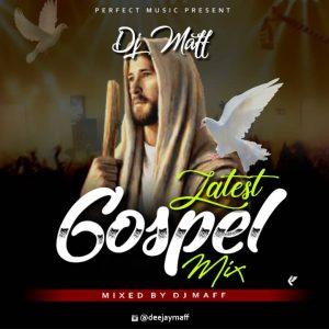 Dj Maff – Latest Gospel Mixtape 2020
