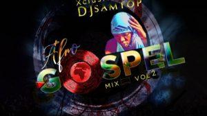 Dj Samtop – AfroBeat Gospel Songs Mixtape Vol. 2