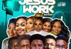 Download Jesus Work Mix (Nigeria Best Gospel Mixtape)