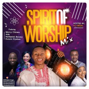 Download Spirit of Worship Mixtape (Nigeria Christian Mp3 Songs Mix)