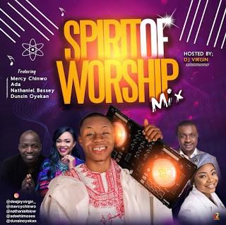 Spirit of Worship Mixtape 2021 (Nigeria Christian Mp3 Songs Mix)