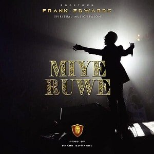 Frank Edwards – Miye Ruwe(Mp3 Download + Lyrics)