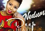 Nedum – Deep From My Heart(Mp3 Download + Lyrics)