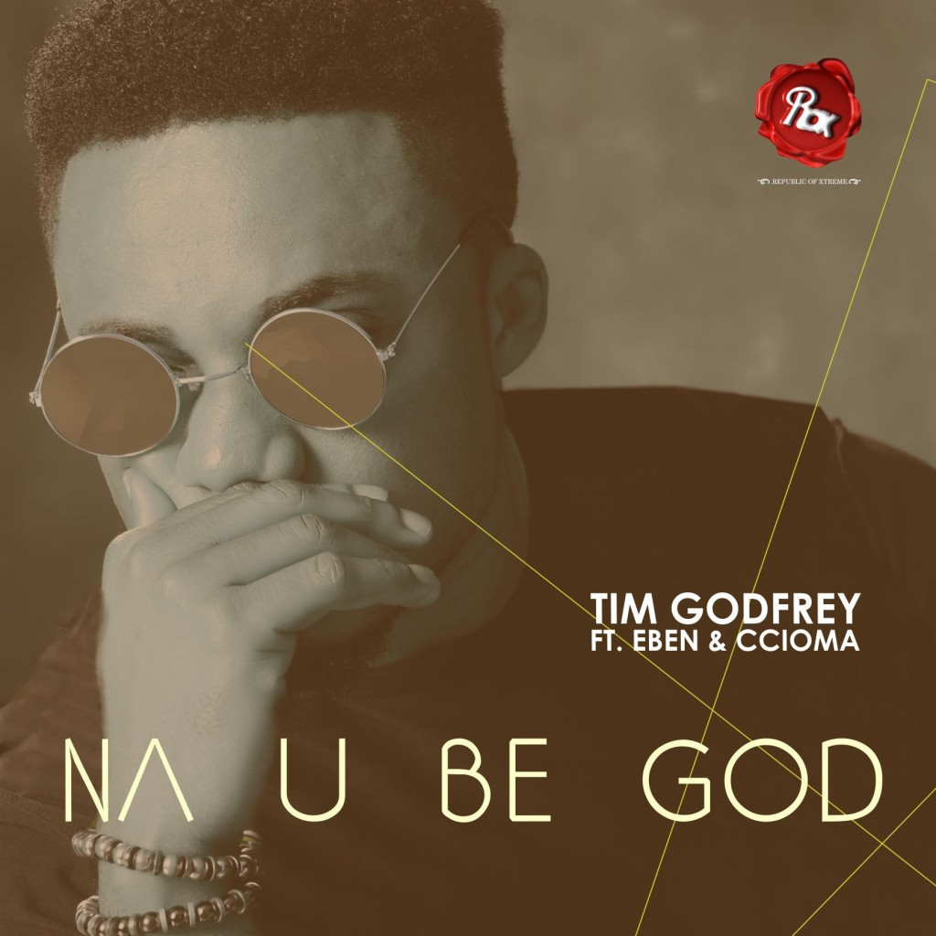 Tim Godfrey – Na You Be God(Mp3 Download + Lyrics)