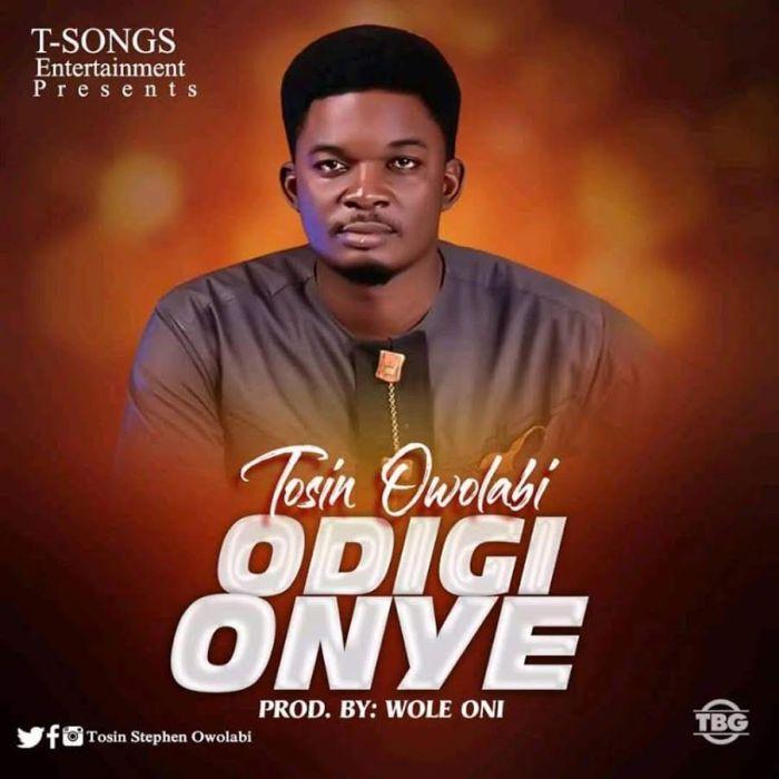 Tosin Owolabi – Odigi Onye(Mp3 Download + Lyrics)